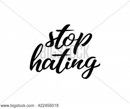 Stop Hating Hand Drawn Lettering Quote. Homosexuality Slogan Isolated On White. Lgbt Rights Concept.