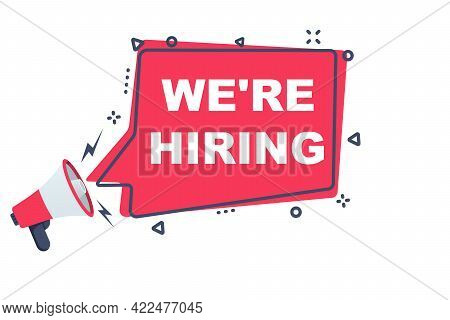 We Are Hiring Concept. Megaphone With A Message About Hiring A Job. Vector Illustration Flat Design.