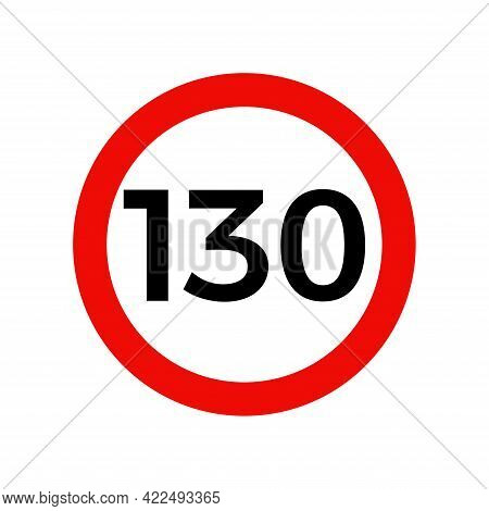 Speed Limit 130 Kmh Sign Of Road Traffic Maximum Speed Vector Icon.