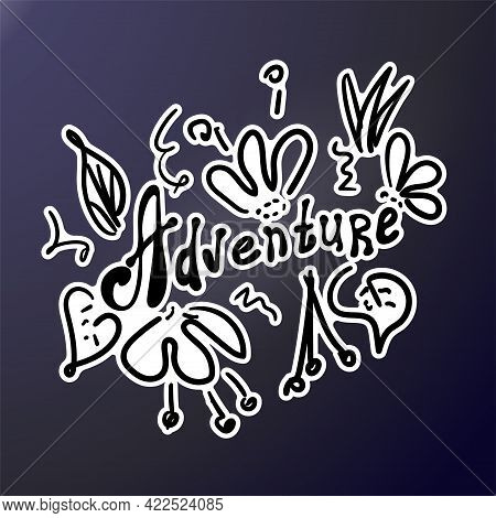 Adventure Lettering In Doodle Style. Vector Ink Hand Drawing. Black And White Flowers.