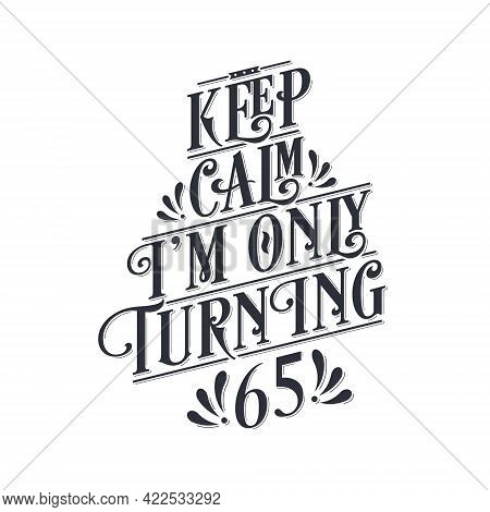 Birthday Celebration Greetings Lettering, Keep Calm I Am Only Turning 65