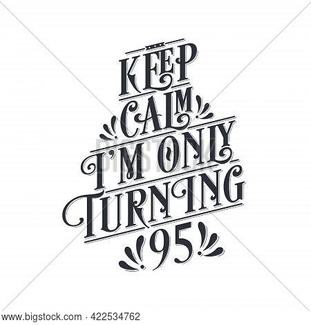 Birthday Celebration Greetings Lettering, Keep Calm I Am Only Turning 95