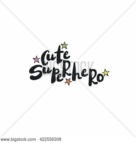 Cute Superhero. Lettering Poster. Stars. Isolated Vector Object On White Background. Cartoon Art.