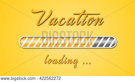 Vacation Loading Greeting Card - Orange Lettering And Loading Bar On Yellow Background In Light Effe