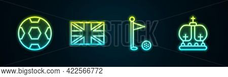 Set Line Football Ball, Flag Of Great Britain, Golf Flag And British Crown. Glowing Neon Icon. Vecto