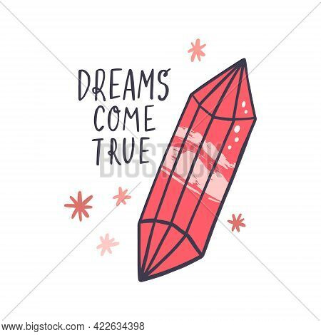 Dreams Come True Phrase And Pink Crystal. Hand Drawn Vector Illustration With Lettering For Poster,
