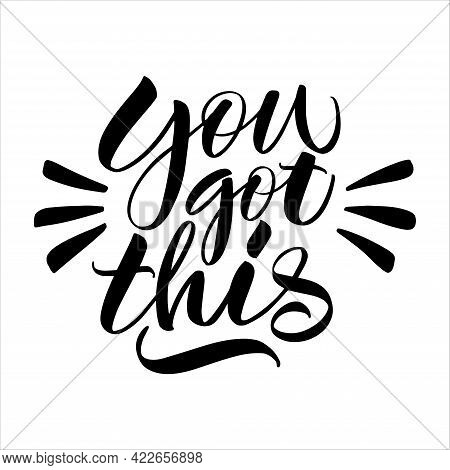 Inscription You Got This You Can On A White Background. Isolated Vector. Text For Postcard, Invitati