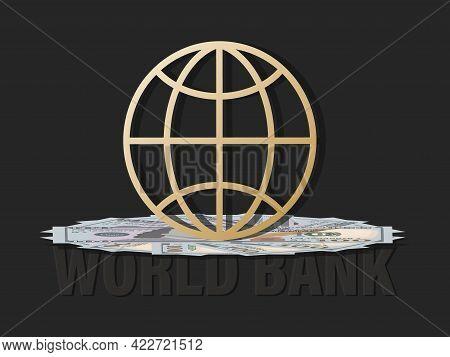 World Bank. Cash. Vector Money Background. Hundred Dollar Bills. World Currency And Planet Symbol.