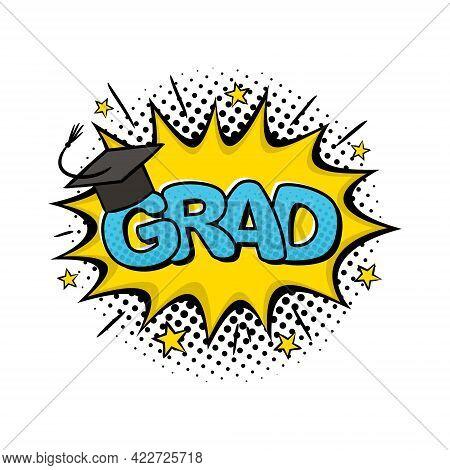 Comic Grad Logo Sticker. Emotions Badge In Pop Art Style. Cartoon Logotype With Cap For Graduation S