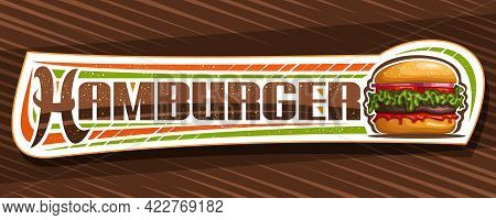 Vector Banner For Hamburger, Decorative Sign Board With Illustration Of Burger With Grilled Beef Ste