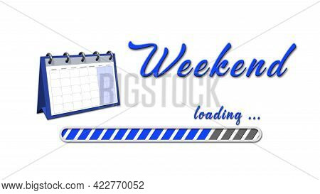 Weekend Loading Greeting Card With Set-up Calendar - Blue Lettering And Loading Bar On White Backgro