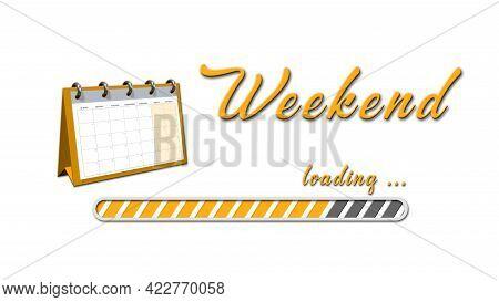 Weekend Loading Greeting Card With Set-up Calendar - Orange Lettering And Loading Bar On White Backg