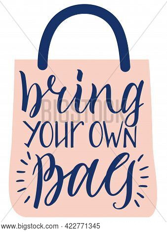 Bring Your Own Bag. Zero Waste Concept. Eco Bag For Eco Friendly Living. Stylish Typography Slogan D