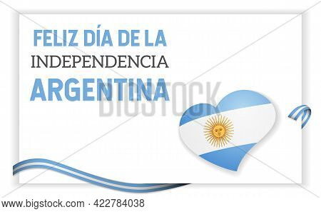 Argentina Independence Day Greeting Card Template And Text In Spanish Feliz Dia De La Independencia.