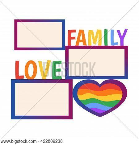 Lgbt Pride Frame. Lgbt Symbols. Family, Love Rainbow Inscription. Gay, Lesbian Parade. Good For Self
