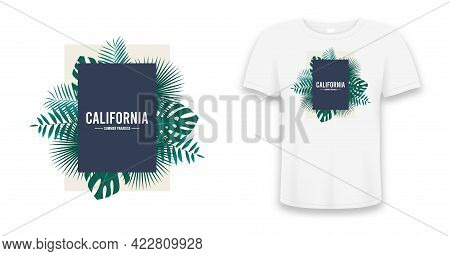Tropical Palm Leaves And Text California - Design For T-shirt. Typography Graphics For Tee Shirt Wit