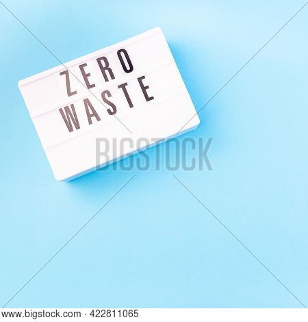 Lightbox With Words Zero Waste On A Blue Background, Zero Waste Or Plastic Free Concept, Top View, S