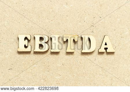 Alphabet Letter In Word Ebitda (abbreviation Of Earnings Before Interest, Taxes, Depreciation And Am