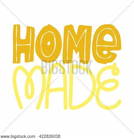 Home Made Handwritten Slogan In Cute Flat Style. Cute Quote About Hand Made, Kitchen And Cooking. Ve