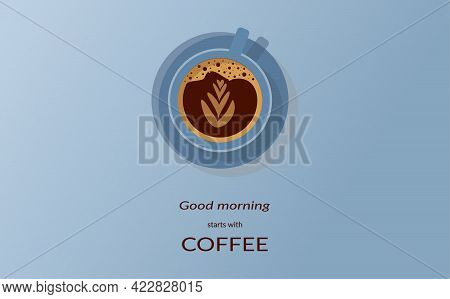 Good Morning Starts With Coffee. Good Morning Concept.