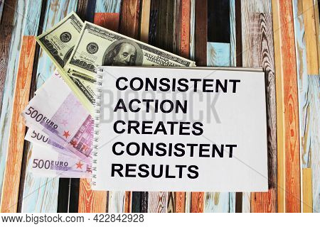 Sequential Action Creates A Consistent Result, Text On Notepad, Next To Dollars And Euros On An Offi
