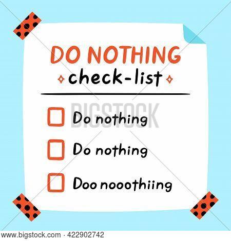 Cute Funny Do Nothing Checklist. Vector Hand Drawn Cartoon Kawaii Character Illustration Icon. Weeke