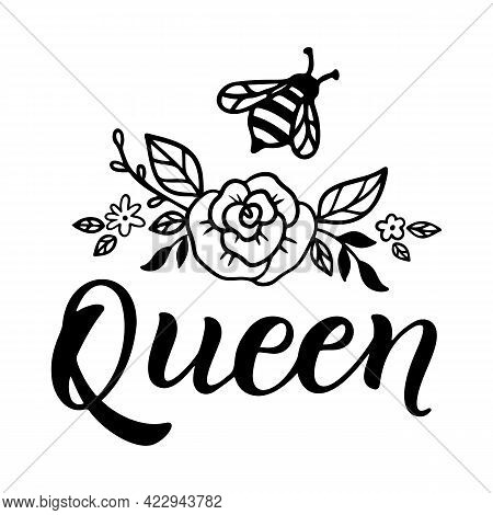 Bee Queen, Funny Quote, Hand Drawn Lettering For Cute Print. Positive Quotes Isolated On White Backg