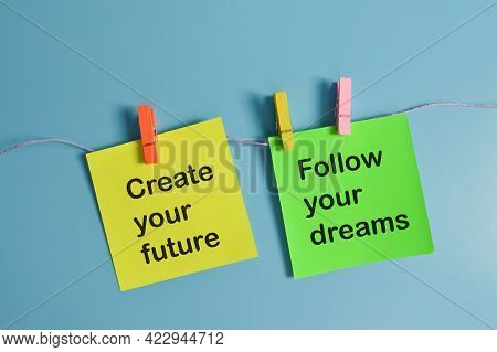 Paper Notes Written With Create Your Future And Follow Your Dreams