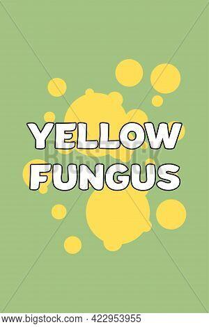 Yellow Fungus Disease Typography. Yellow Fungus Symbols Vector Illustration. Medical Science Concept