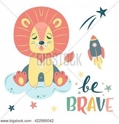 Nursery Vector Illustration In Cartoon Style. Cute Lion Sleeping On Cloud, Rocket And Stars. Be Brav