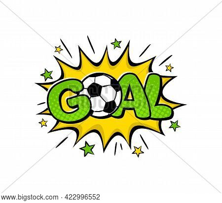 Goal. Bright Football Logo In Popart Style. Comic Exploison With Soccer Ball And Stars. Sports Emble