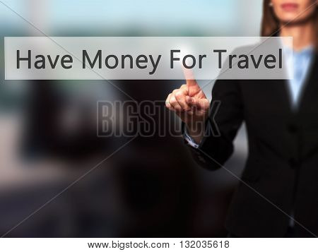 Have Money For Travel - Businesswoman Hand Pressing Button On Touch Screen Interface.