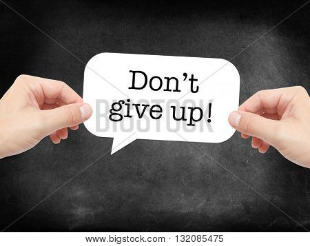 Dont give up written on a speechbubble
