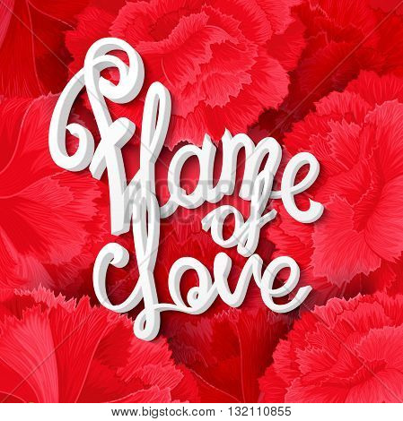 """""""Flame of love"""" vector calligraphy quote on background of carnation flowers. Ready inscription for design made by hand. Use for poster web print greeting card and advertisement."""