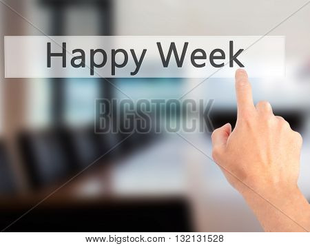 Happy Week - Hand Pressing A Button On Blurred Background Concept On Visual Screen.