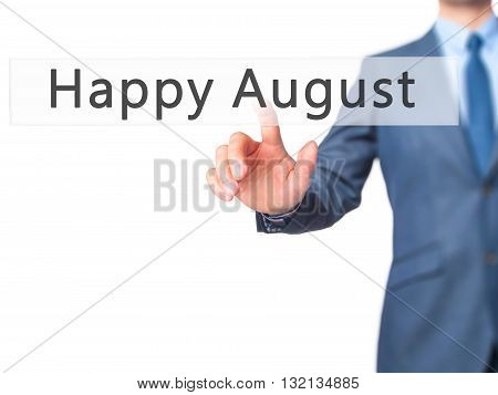 Happy August - Businessman Hand Pressing Button On Touch Screen Interface.