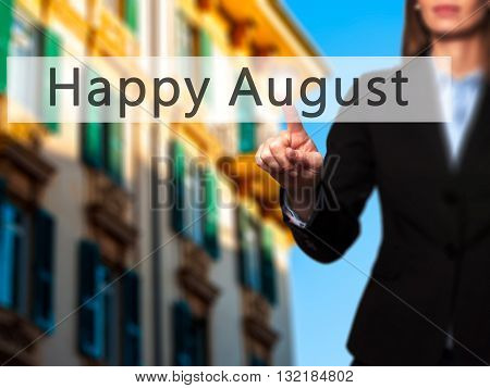 Happy August - Businesswoman Hand Pressing Button On Touch Screen Interface.
