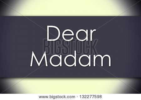 Dear Madam, - Business Concept With Text