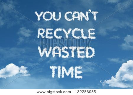 You Cant Recycle Wasted Time cloud word with a blue sky