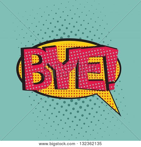 Pop art speech bubble with text Bye, Bye comic book speech bubble, colorful Bye speech bubble on a dots pattern backgrounds in pop-art retro style, vector