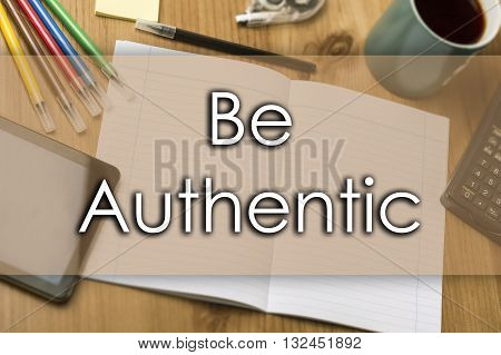 Be Authentic - Business Concept With Text