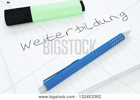 Weiterbildung - german word for further education - handwritten text in a notebook on a desk - 3d render illustration.