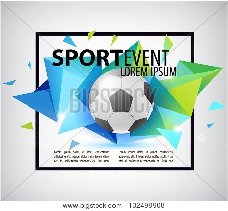 Abstract soccer football poster, flyer, card, invitation. Realistic ball on colorful faceted, origami background with frame around. Sport event. Vector illustration