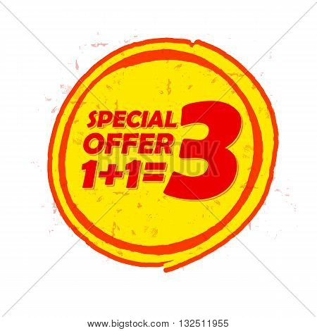 special offer one plus one is three label - text in red and yellow round drawn banner buy two get one free business shopping concept