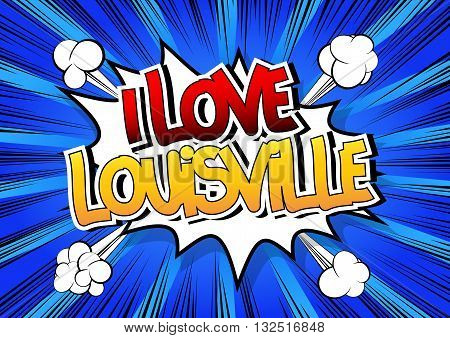 I Love Louisville - Comic book style word.