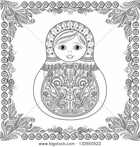 Vector coloring book for adult and kids - russian matrioshka doll. Hand drawn zentangle with floral and ethnic ornaments. Page for relax and meditation with floral frame