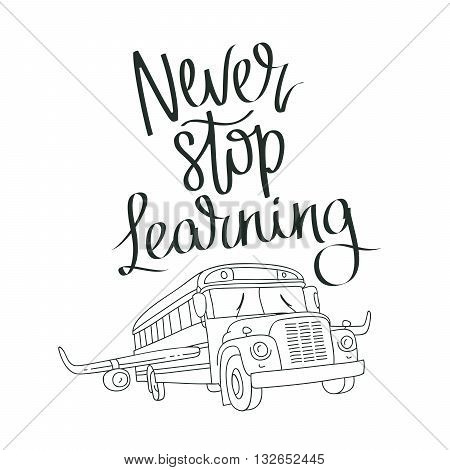 Quote Never stop learning. Flying school bus with wings of an airplane. The trend calligraphy. Vector illustration on white background. The concept of school education.