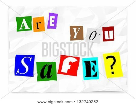 Are You Safe Security Ransom Note Words 3d Illustration