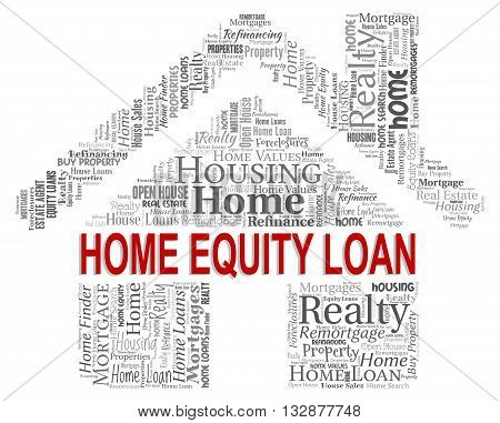 Home Equity Loan Indicates Lending Capital And Property