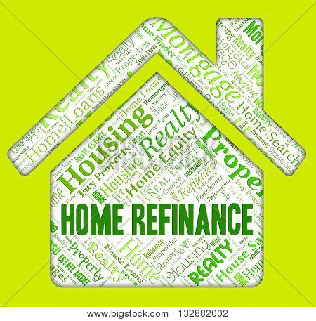 Home Refinance Indicates Residential Housing And Mortgage